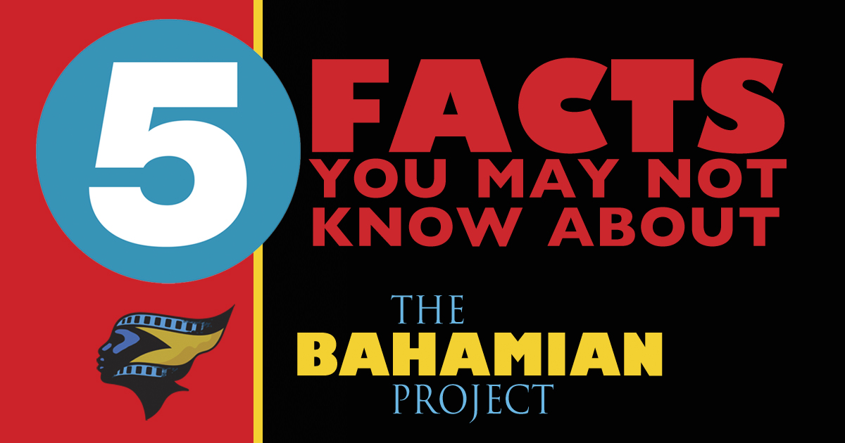 5 Facts You May Not Know About The Bahamian Project!