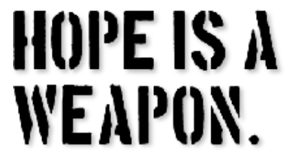Hope Is A Weapon